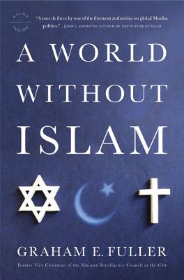 A World Without Islam By Fuller, Graham E.